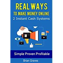 REAL WAYS TO MAKE MONEY ONLINE: 2 Instant Cash Systems. Proven Simple Extra Income Ideas (English Edition)