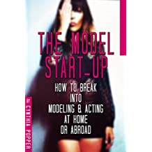 The Model Start-Up: How to Break into Modeling & Acting at Home or Abroad (English Edition)