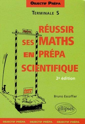 Réussir ses Mathématiques en prépa scientifique : Terminale S