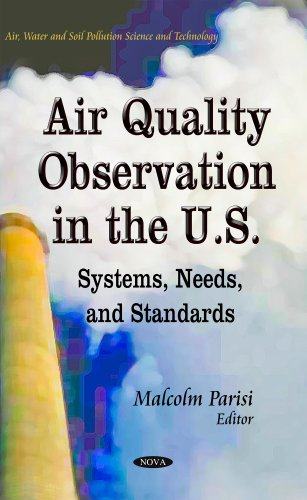 Air Quality Observation in the U.S: Systems, Needs, and Standards (Air, Water and Soil Pollution Science and Technology)