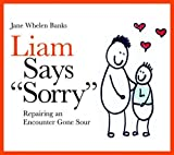 Liam Says Sorry: Repairing an Encounter Gone Sour (Liam Says) (Liam Books)