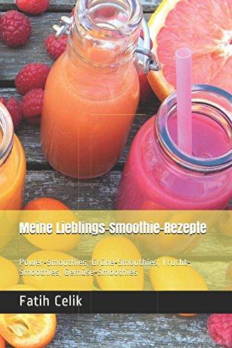 Meine Lieblings-Smoothie-Rezepte: Power-Smoothies, Grüne-Smoothies, Frucht-Smoothies, Gemüse-Smoothies (Band, Band 1) (Grüne Frucht)