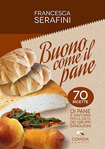 Buono come il pane. 70 ricette di pane e dintorni per la dieta dei gruppi sanguigni