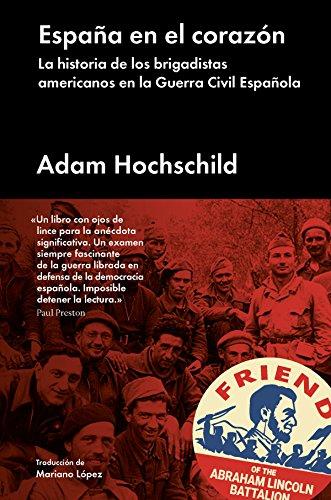 España en el corazón: La historia de los brigadistas americanos en la Guerra Civil Española (Ensayo general) por Adam Hochschild