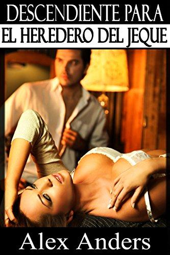 Descendiente Para el Heredero del Jeque (BDSM, Macho alfa dominante, Literatura erótica sobre sumisión femenina)