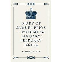 Diary of Samuel Pepys — Volume 26: January/February 1663-64 (English Edition)