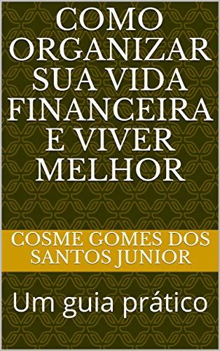 Como organizar sua vida financeira e viver melhor: Um guia prático (Portuguese Edition)