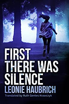 First There Was Silence by [Haubrich, Leonie]