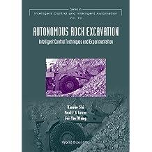 Autonomous Rock Excavation, Intelligent Control Techniques And Experimentation (Series In Intelligent Control And Intelligent Automation)