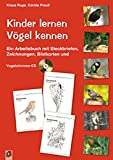 Kinder lernen Vögel kennen: Ein Arbeitsbuch mit Steckbriefen, Zeichnungen, Bildkarten und Vogelstimmen-CD
