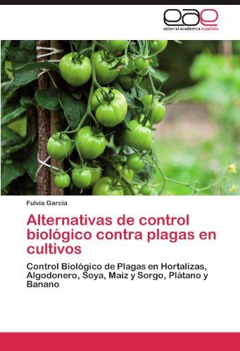 Alternativas de Control Biologico Contra Plagas En Cultivos por Fulvia Garc a.