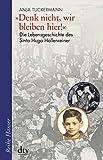 """""""Denk nicht, wir bleiben hier!"""": Die Lebensgeschichte des Sinto Hugo Höllenreiner (Reihe Hanser) - Anja Tuckermann"""