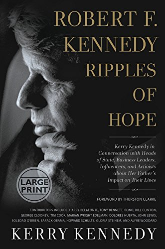 Robert F. Kennedy: Ripples of Hope: Kerry Kennedy in Conversation with Heads of State, Business Leaders, Influencers, and Activists about Her Father's por Kerry Kennedy