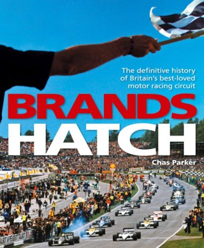 Brands Hatch: The Definitive History of Britain's Best-Loved Motor Racing Circuit