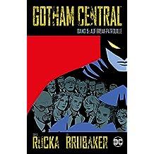 Gotham Central: Bd. 5: Auf Freak-Patrouille