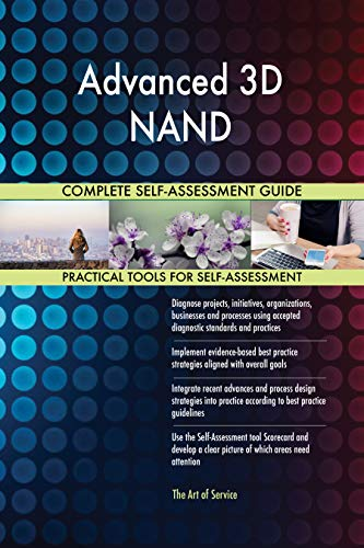 Advanced 3D NAND All-Inclusive Self-Assessment - More than 700 Success Criteria, Instant Visual Insights, Comprehensive Spreadsheet Dashboard, Auto-Prioritized for Quick Results