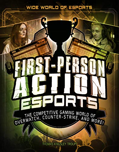 First-Person Action Esports: The Competitive Gaming World of Overwatch, Counter-Strike, and More!...