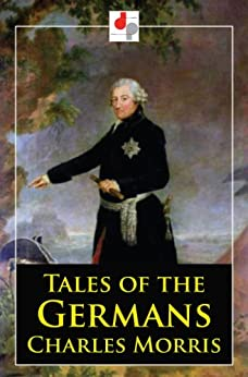 Tales Of The Germans (illustrated) por Charles Morris