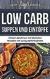Low Carb Suppen und Eintöpfe: Einfach abnehmen mit köstlichen Rezepten mit wenig Kohlenhydraten. (Abnehmen mit Low Carb, Low Carb Vegan, Low Carb Desserts, ... Low Carb Kochbuch, Low Carb Backbuch,)