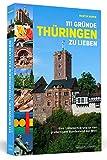 111 Gründe, Thüringen zu lieben: Eine Liebeserklärung an das großartigste Bundesland der Welt -