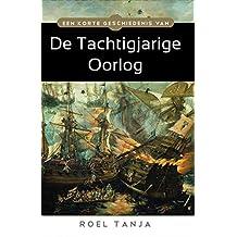 Een korte geschiedenis van de Tachtigjarige Oorlog (Dutch Edition)