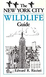 The New York City Wildlife Guide: Wild Creatures of New York City and Where to Find Them by Edward Ricciuti (1984-03-12)