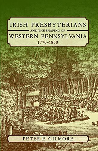 Irish Presbyterians and the Shaping of Western Pennsylvania, 1770-1830 (English Edition)
