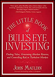 The Little Book of Bull's Eye Investing: Finding Value, Generating Absolute Returns, and Controlling Risk in Turbulent Markets by John Mauldin (2012-05-08)