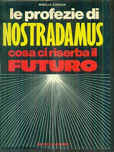 Le profezie di Nostradamus. Le previsioni che si sono avverate. Il futuro che ci attende. Con tutte le centurie originali (Universo del paranormale)