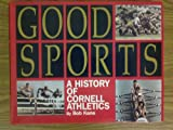 Front cover for the book Good Sports : A History of Cornell Athletics by Robert J Kane