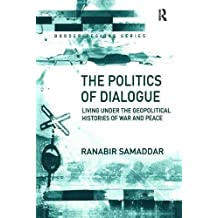 The Politics of Dialogue: Living Under the Geopolitical Histories of War and Peace (Border Regions Series)