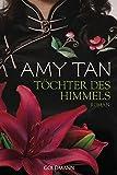 Töchter des Himmels: Roman - Amy Tan