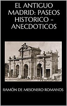 El Antiguo Madrid: Paseos Historico - Anecdoticos por Ramón De Mesonero Romanos epub