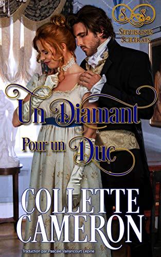 Un diamant pour un duc: Premier tome de la série Séduisants Scélérats