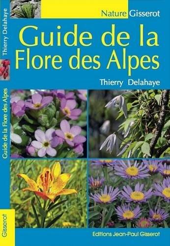 Guide de la flore des Alpes par Thierry Delahaye