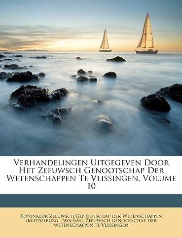 Verhandelingen Uitgegeven Door Het Zeeuwsch Genootschap Der Wetenschappen Te Vlissingen, Volume 10