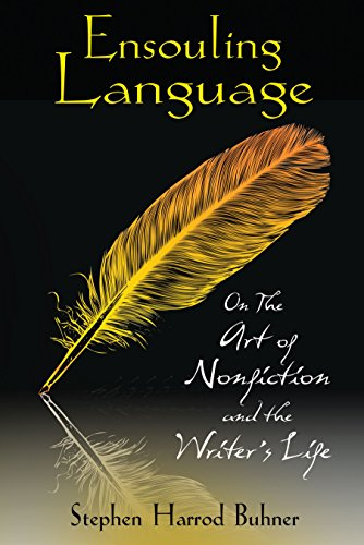 Ensouling Language: On the Art of Nonfiction and the Writer S Life