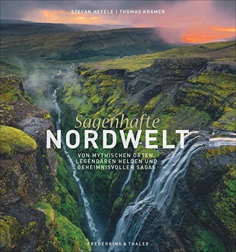 Bildband: Sagenhafte Nordwelt. Von mythischen Orten, legendären Helden und geheimnisvollen Sagas. Faszinierende Geschichten aus Island, Norwegen und Schottland.