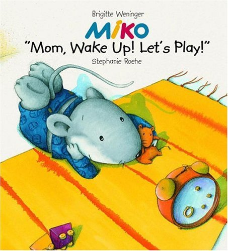 miko-mom-wake-up-and-play-by-brigitte-weninger-2005-03-17