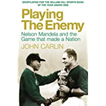 Playing the Enemy: Nelson Mandela and the Game That Made a Nation (English Edition)