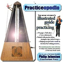 Practiceopedia: The Music Student's Illustrated Guide to Practicing by Philip Johnston (2007-03-26)