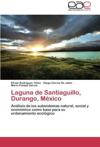 Laguna de Santiaguillo, Durango, México: Análisis de los subsistemas natural, social y económico como base para su ordenamiento ecológico