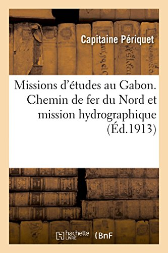 Missions d'études au Gabon. Chemin de fer du Nord et mission hydrographique par Capitaine Périquet