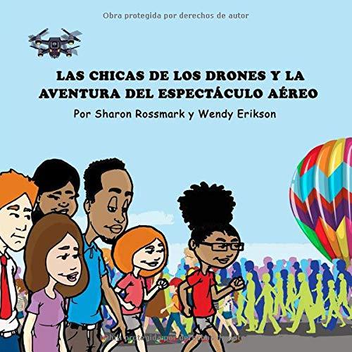 LAS CHICAS DE LOS DRONES Y LA AVENTURA DEL ESPECTÁCULO AÉREO por Sharon Rossmark
