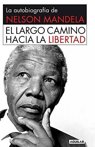 el-largo-camino-hacia-la-libertad-la-autobiografia-de-nelson-mandela-long-walk-to-freedom
