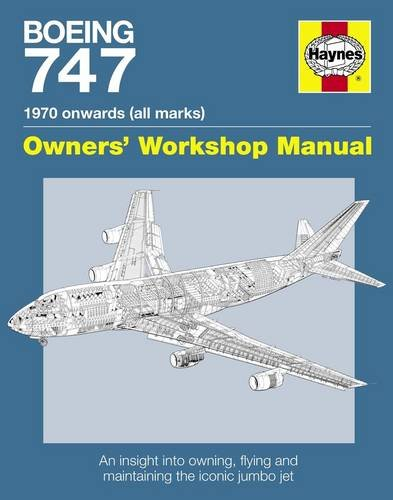 Boeing 747 Manual: An Insight into Owning, Flying and Maintaining the Iconic Jumbo Jet (Owners Workshop Manual)