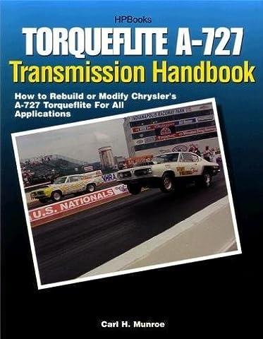 Torqueflite A-727 Transmission Handbook HP1399: How to Rebuild or Modify Chrysler's A-727 Torqueflite for All