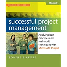 Successful Project Management: Applying Best Practices and Real-World Techniques with Microsoft® Project (Business Skills)