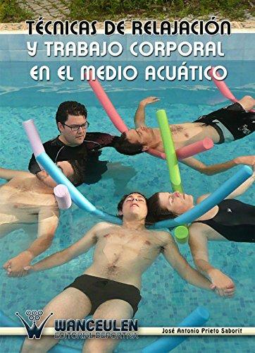 Técnicas de relajación y trabajo corporal en el medio acuático por José Antonio Prieto Saborit