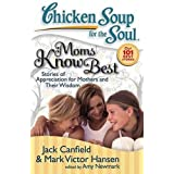 Chicken Soup for the Soul: Moms Know Best: Stories of Appreciation for Mothers and Their Wisdom by Jack Canfield (2008-07-29)